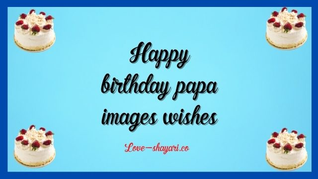 Happy birthday papa images wishes